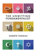 Unwitting Fundamentalist (ISBN: 9781787106598)