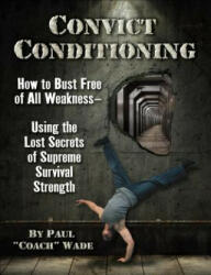 Convict Conditioning - Paul Wade (ISBN: 9781942812159)