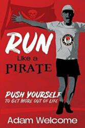 Run Like a Pirate: Push Yourself to Get More Out of Life (ISBN: 9781946444912)