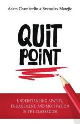Quit Point: Understanding Apathy, Engagement, and Motivation in the Classroom (ISBN: 9781948212076)