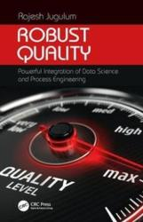 Robust Quality - Powerful Integration of Data Science and Process Engineering (ISBN: 9781498781657)