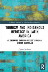Tourism and Indigenous Heritage in Latin America - As Observed through Mexico's Magical Village Cuetzalan (ISBN: 9781138088252)