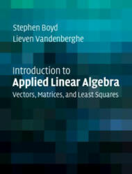 Introduction to Applied Linear Algebra - Vectors, Matrices, and Least Squares (ISBN: 9781316518960)