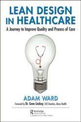 Lean Design in Healthcare - A Journey to Improve Quality and Process of Care (ISBN: 9781138498792)