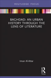 Baghdad: An Urban History through the Lens of Literature (ISBN: 9781138625440)