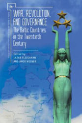 War, Revolution, and Governance: The Baltic Countries in the Twentieth Century (ISBN: 9781618116208)