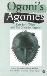 Ogoni's Agonies - Ken Saro-Wiwa and the Crisis in Nigeria (ISBN: 9780865436473)