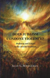 Does Judaism Condone Violence? - Alan L. Mittleman (ISBN: 9780691174235)