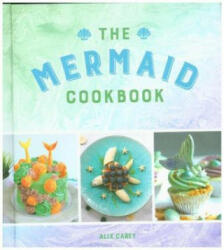 Mermaid Cookbook - Mermazing Recipes for Lovers of the Mythical Creature (ISBN: 9781786857316)