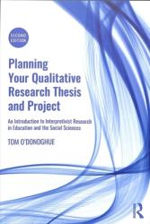Planning Your Qualitative Research Thesis and Project - An Introduction to Interpretivist Research in Education and the Social Sciences (ISBN: 9780815349037)