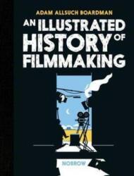 Illustrated History of Filmmaking - Adam Allsuch Boardman (ISBN: 9781910620564)