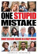 One Stupid Mistake: Smart Decision-Making in a Crazy World (ISBN: 9780998282145)