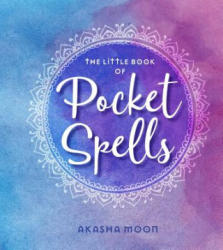 The Little Book of Pocket Spells: Everyday Magic for the Modern Witch (ISBN: 9781449495770)