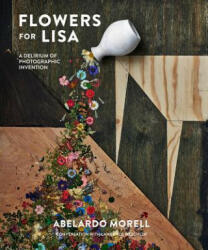 Flowers for Lisa: A Series of Photographic Inventions - Abelardo Morell (ISBN: 9781419732331)