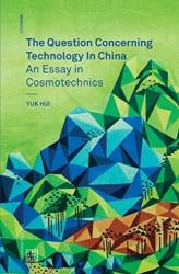 Question Concerning Technology in China - An Essay in Cosmotechnics (ISBN: 9780995455009)