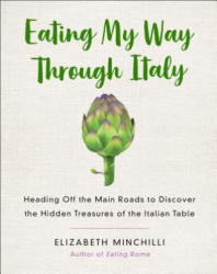 Eating My Way Through Italy - Elizabeth Minchilli (ISBN: 9781250133045)