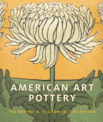 American Art Pottery - The Robert A. Ellison Jr. Collection (ISBN: 9781588395962)