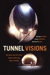 Tunnel Visions - The Rise and Fall of the Superconducting Super Collider (ISBN: 9780226598901)