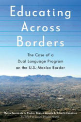 Educating Across Borders - The Case of a Dual Language Program on the U. S. -Mexico Border (ISBN: 9780816538478)
