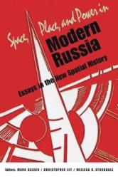 Space, Place, and Power in Modern Russia - Essays in the New Spatial History (ISBN: 9780875807980)