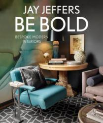 Be Bold: Bespoke Interiors for the Modern Family - Bespoke Interiors for the Modern Family (ISBN: 9781423650294)