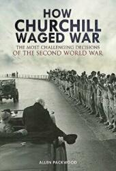 How Churchill Waged War - The Most Challenging Decisions of the Second World War (ISBN: 9781473893894)
