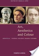 Art, Aesthetics and Colour: Aristotle - Thomas Aquinas - Rudolf Steiner: An Anthology of Original Texts, Paperback (ISBN: 9781912230228)