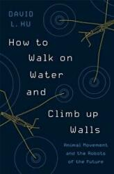 How to Walk on Water and Climb up Walls - Animal Movement and the Robots of the Future (ISBN: 9780691169866)