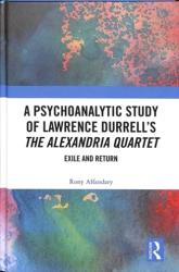 Psychoanalytic Study of Lawrence Durrell's The Alexandria Quartet - Exile and Return (ISBN: 9781138359659)