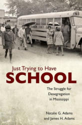 Just Trying to Have School - The Struggle for Desegregation in Mississippi (ISBN: 9781496819543)