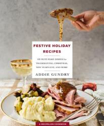 Festive Holiday Recipes - 103 Must-Make Dishes for Thanksgiving, Christmas, and New Year's Eve Everyone Will Love (ISBN: 9781250146366)