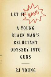 Let It Bang - A Young Black Man's Reluctant Odyssey into Guns (ISBN: 9781328826336)