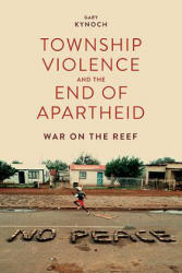 Township Violence and the End of Apartheid - War on the Reef (ISBN: 9781847012128)