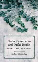 Global Governance and Public Health - Obstacles and Opportunities (ISBN: 9781786608499)
