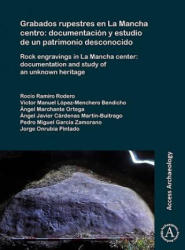 Grabados rupestres en La Mancha centro: documentacion y estudio de un patrimonio desconocido - Rock engravings in La Mancha center: documentation and (ISBN: 9781784919962)