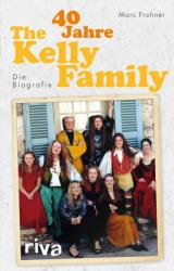 40 Jahre The Kelly Family (ISBN: 9783742304001)