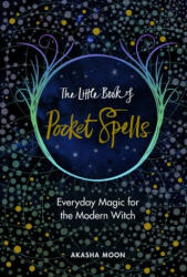 Little Book of Pocket Spells - Akasha Moon (ISBN: 9781846045806)