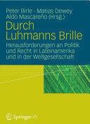 Durch Luhmanns Brille - Herausforderungen an Politik Und Recht in Lateinamerika Und in Der Weltgesellschaft (2012)