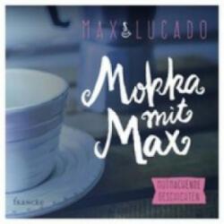 Mokka mit Max - Max Lucado, Andrea Wegener (ISBN: 9783868275544)