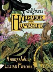 The Adventures of Alexander von Humboldt - Andrea Wulf, Lillian Melcher (ISBN: 9781524747374)