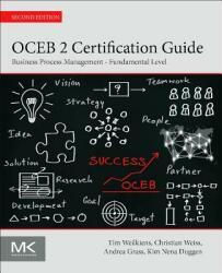 OCEB 2 Certification Guide - Tim Weilkiens, Christian Weiss, Andrea Grass, Kim Nena Duggen (ISBN: 9780128053522)