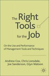 Right Tools for the Job - Selecting and Implementing the Most Appropriate Management Tools for Specific Business Purposes (ISBN: 9781403918819)