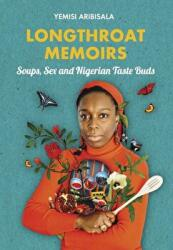 Longthroat Memoirs - Soups, Sex and Nigerian Taste Buds (ISBN: 9781911115267)