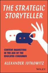 Strategic Storyteller - Content Marketing in the Age of the Educated Consumer (ISBN: 9781119345114)