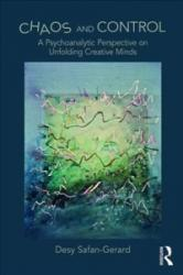 Chaos and Control: A Psychoanalytic Perspective on Unfolding Creative Minds (ISBN: 9781782202943)