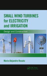Small Wind Turbines for Electricity and Irrigation - Alejandro Rosato, Mario (ISBN: 9781138570191)