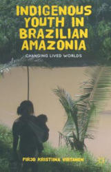 Indigenous Youth in Brazilian Amazonia - Changing Lived Worlds (ISBN: 9781349443116)