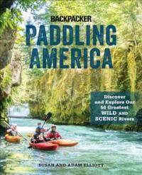 Paddling America - Discover and Explore Our 50 Greatest Wild and Scenic Rivers (ISBN: 9781493033683)
