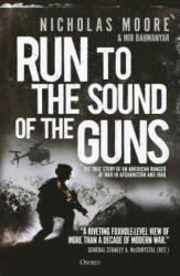 Run to the Sound of the Guns - The True Story of an American Ranger at War in Afghanistan and Iraq (ISBN: 9781472827067)