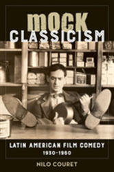Mock Classicism - Latin American Film Comedy, 1930-1960 (ISBN: 9780520296848)